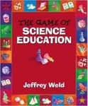 The Game of Science Education by Jeffrey Weld