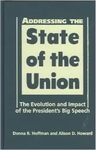 Addressing the State of the Union: The Evolution and Impact of the President's Big Speech by Donna R. Hoffman and Alison D. Howard