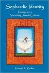 Sephardic Identity: Essays on a Vanishing Jewish Culture by George K. Zucker