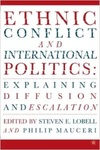 Ethnic Conflict and International Politics: Explaining Diffusion and Escalation by Stephen E. Lobell and Philip Mauceri