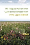 The Tallgrass Prairie Center Guide to Prairie Restoration in the Upper Midwest by Daryl Smith, David W. Williams, Gregory A. Houseal, and Kirk Henderson