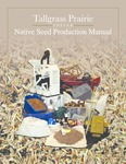 Tallgrass Prairie Center's Native Seed Production Manual by Gregory A. Houseal