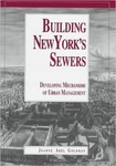 Building New York's Sewers: Developing Mechanisms of Urban Management by Joanne A. Goldman