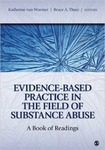Evidence-based Practice in the Field of Substance Abuse: A Book of Readings by Katherine S. Van Wormer and Bruce A. Thyer