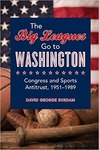The Big Leagues Go to Washington: Congress and Sports Antitrust, 1951-1989 by David G. Surdam