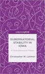 Gubernatorial Stability in Iowa: A Stranglehold on Power by Christopher W. Larimer