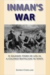 Inman's War: A Soldier's Story of Life in a Colored Battalion in WWII by Jeffrey S. Copeland