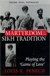 Martyrdom in the Sikh Tradition: Playing the 'Game of Love' by Louise E. Fenech