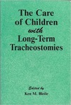 The Care of Children with Long-Term Tracheostomies by Ken Mitchell Bleile