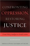 Confronting Oppression, Restoring Justice: From Policy Analysis to Social Action by Katherine S. Van Wormer, Laura Kaplan, and Cindy Juby