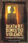 Death by Domestic Violence: Preventing the Murders and Murder-Suicides by Katherine S. Van Wormer and Albert R. Roberts