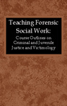 Teaching Forensic Social Work: Course Outlines on Criminal and Juvenile Justice and Victimology by Katherine S. Van Wormer, Albert R. Roberts, and Council on Social Work