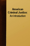American Criminal Justice: An Introduction