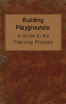 Building Playgrounds: A Guide to the Planning Process by Susan D. Hudson, Donna Jean Thompson, and Heather Olsen