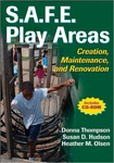 S.A.F.E. Play Areas: Creation, Maintenance, and Renovation by Donna Jean Thompson, Susan D. Hudson, and Heather M. Olsen