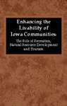 Enhancing the Livability of Iowa Communities: The Role of Recreation, Natural Resource Development and Tourism