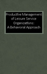Productive Management of Leisure Service Organizations: A Behavioral Approach