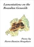 Lamentations on the Rwandan Genocide: Poems by Pierre-Damien Mvuyekure