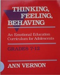 Thinking, Feeling, Behaving: An Emotional Education Curriculum for Adolescents/Grades 7-12 by Ann Vernon