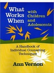What Works When with Children and Adolescents: A Handbook of Individual Counseling Techniques by Ann Vernon