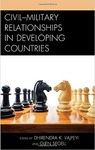 Civil-Military Relationships in Developing Countries by Dhirendra K. Vajpeyi and Glen Segell