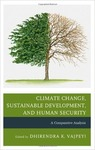 Climate Change, Sustainable Development, and Human Security: A Comparative Analysis by Dhirendra Kumar Vajpeyi