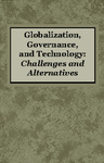 Globalization, Governance, and Technology: Challenges and Alternatives by Dhirendra K. Vajpeyi and Renu Khator