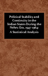 Political Stability and Continuity in the Indian States During the Nehru Era, 1947-1964: A Statistical Analysis by Baljit Singh and Dhirendra K. Vajpeyi