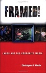 Framed!: Labor and the Corporate Media by Christopher Martin
