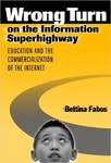 Wrong Turn on the Information Superhighway: Education and the Commercialization of the Internet by Bettina Fabos
