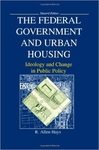 The Federal Government and Urban Housing: Ideology and Change in Public Policy by R. Allen Hays