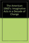 The American 1960's: Imaginative Acts in a Decade of Change by Jerome Klinkowitz