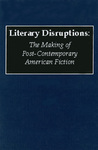 Literary Disruptions: The Making of a Post-Contemporary American Fiction