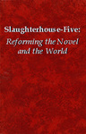 Slaughterhouse-Five: Reforming the Novel and the World by Jerome Klinkowitz