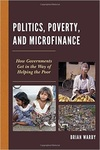 Politics, Poverty, and Microfinance: How Governments Get in the Way of Helping the Poor by Brian Warby