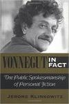 Vonnegut in Fact: The Public Spokesmanship of Personal Fiction by Jerome Klinkowitz