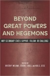 Beyond Great Powers and Hegemons: Why Secondary States Support, Follow, or Challenge by Kristen P. Williams, Steven E. Lobell, and Neal Jesse