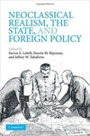 Neoclassical Realism, the State, and Foreign Policy by Steven E. Lobell, Norrin M. Ripsman, and Jeffrey W. Taliaferro