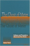 The Ghost of Meter: Culture and Prosody in American Free Verse by Annie Finch
