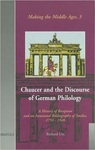Chaucer and the Discourse of German Philology: A History of Reception and an Annotated Bibliography of Studies, 1793-1948 by Richard Utz