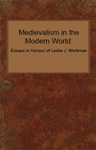 Medievalism in the Modern World: Essays in Honour of Leslie J. Workman by Richard Utz, T. A. Shippey, and Leslie J. Workman