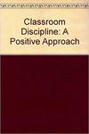 Classroom Discipline: A Positive Approach
