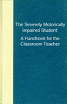 The Severely Motorically Impaired Student: A Handbook for the Classroom Teacher