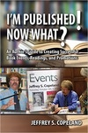 I'm Published! Now What?: An Author's Guide to Creating Succssful Book Events, Readings, and Promotions by Jeffrey S. Copeland