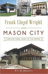 Frank Lloyd Wright and Mason City: Architectural Heart of the Prairie by Roy R. Behrens