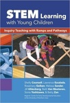STEM Learning with Young Children: Inquiry Teaching with Ramps and Pathways by Shelly Counsell, Lawrence T. Escalada, Rosemary Geiken, Melissa Sander, Jill M. Uhlenberg, Beth Van Meeteren, Sonia Yoshizawa, and Betty L. Zan