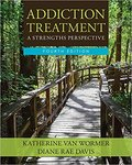 Addiction Treatment: A Strengths Perspective by Katherine S. Van Wormer and Diane Rae Davis