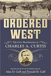 Ordered West: The Civil War Exploits of Charles A. Curtis by Donald H. Gaff PH.D and Alan D. Gaff