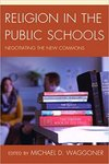 Religion in the Public Schools: Negotiating the New Commons by Michael D. Waggoner