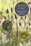 The Prairie in Seed: Identifying Seed-Bearing Prairie Plants in the Upper Midwest by Dave Williams